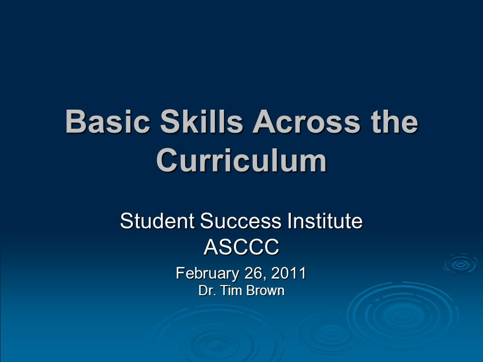 Basic Skills Across the Curriculum Student Success Institute ASCCC February 26, 2011 Dr. Tim Brown