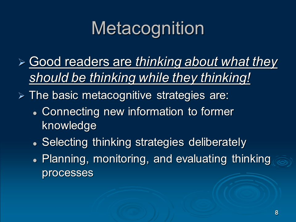 8 Metacognition  Good readers are thinking about what they should be thinking while they thinking.