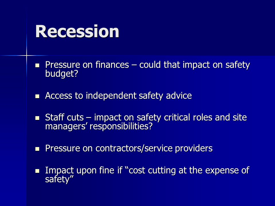 Recession Pressure on finances – could that impact on safety budget.