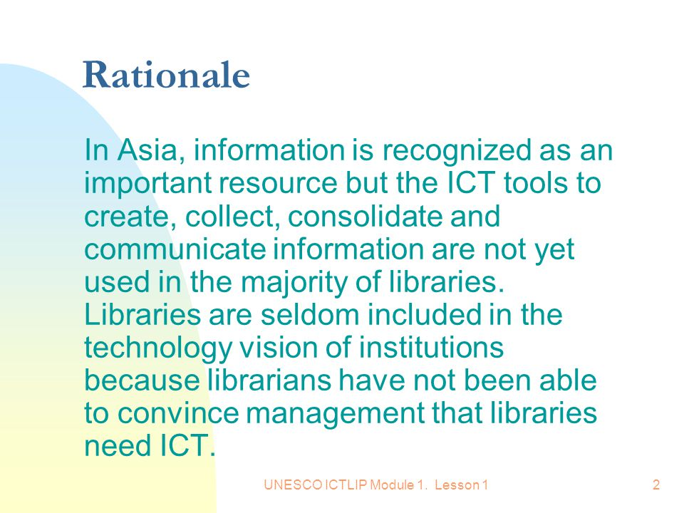 UNESCO ICTLIP Module 1. Lesson 12 Rationale In Asia, information is recognized as an important resource but the ICT tools to create, collect, consolid