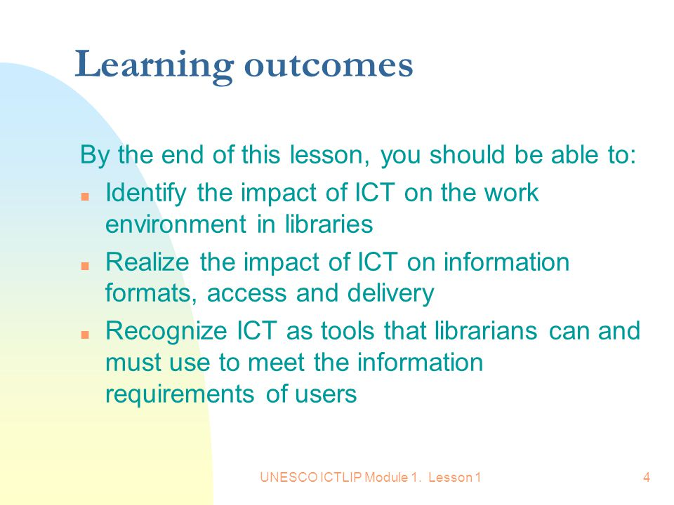 UNESCO ICTLIP Module 1. Lesson 14 Learning outcomes By the end of this lesson, you should be able to: n Identify the impact of ICT on the work environ