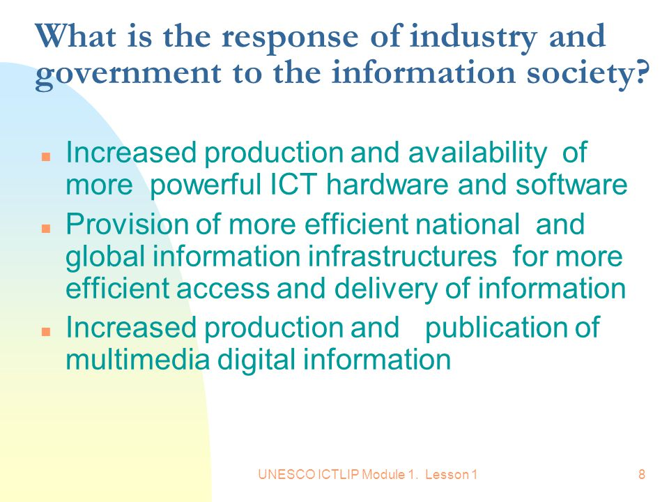 UNESCO ICTLIP Module 1. Lesson 18 What is the response of industry and government to the information society? n Increased production and availability