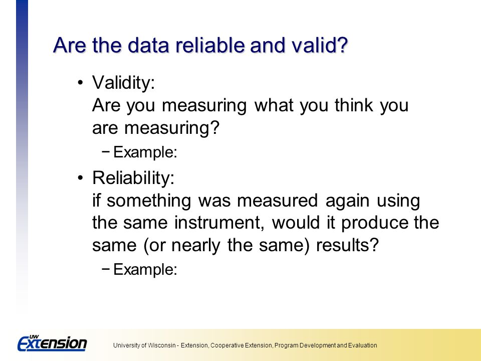 University of Wisconsin - Extension, Cooperative Extension, Program Development and Evaluation Trustworthy and credible data What do these words mean relative to your evaluation information.