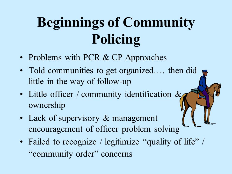 """Beginnings of Community Policing PCR Units –""""Make friends"""" with the community –Window dressing to improve image –""""Wave & Grin"""" squads –Monologue Crime"""