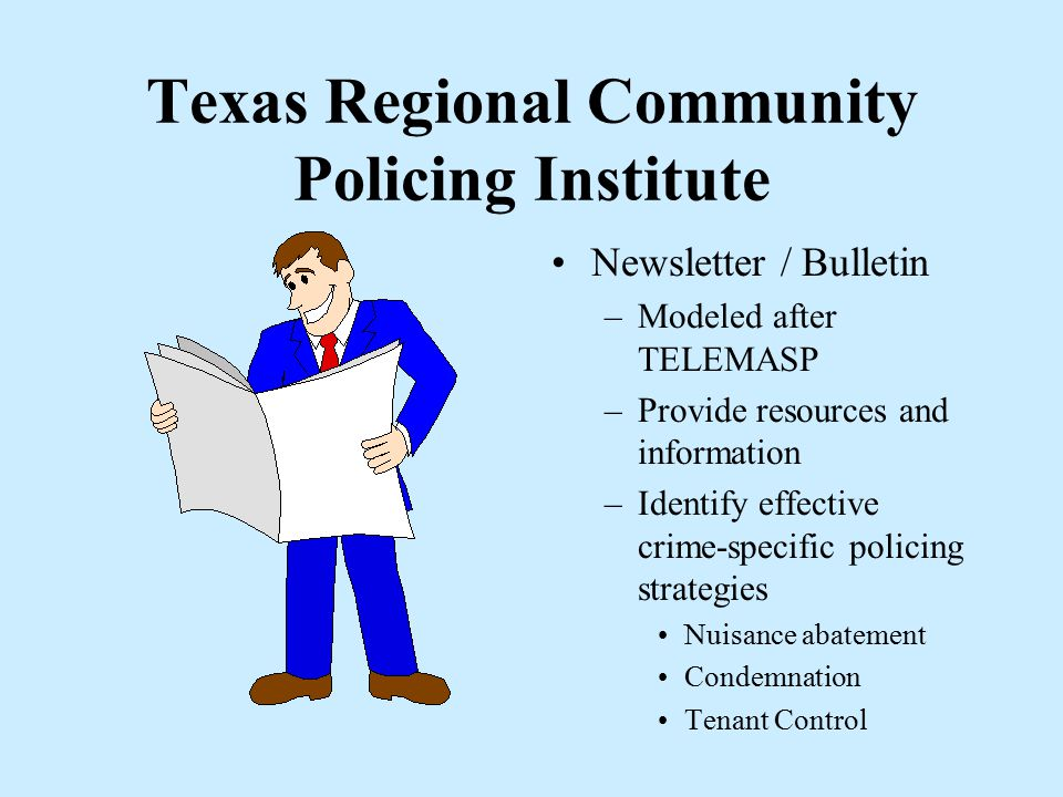 Texas Regional Community Policing Institute Centralized Computer Server –Access to curricula –Links to other COPPS info. sites –Information exchange (