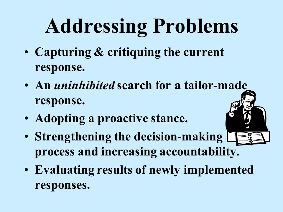 Addressing Problems Group incidents as problems. Focus on substantive problems as the heart of policing. Effectiveness is the ultimate goal. Need for