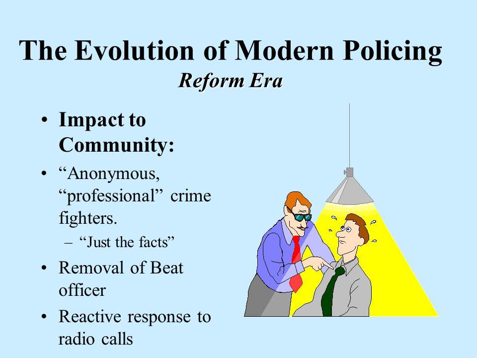 Reform Era The Evolution of Modern Policing Reform Era Rejection of political control Civil Service Proliferation of Rules Limitation of Discretion Mi