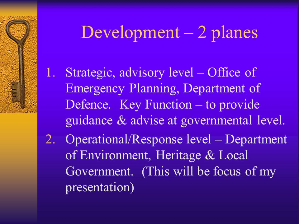 Development – 2 planes 1.Strategic, advisory level – Office of Emergency Planning, Department of Defence. Key Function – to provide guidance & advise