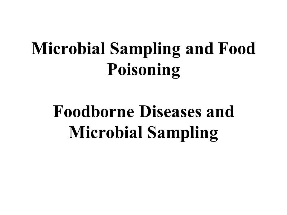 Microbial Sampling and Food Poisoning Foodborne Diseases and Microbial Sampling