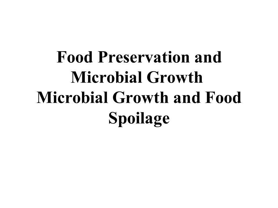 Food Preservation and Microbial Growth Microbial Growth and Food Spoilage