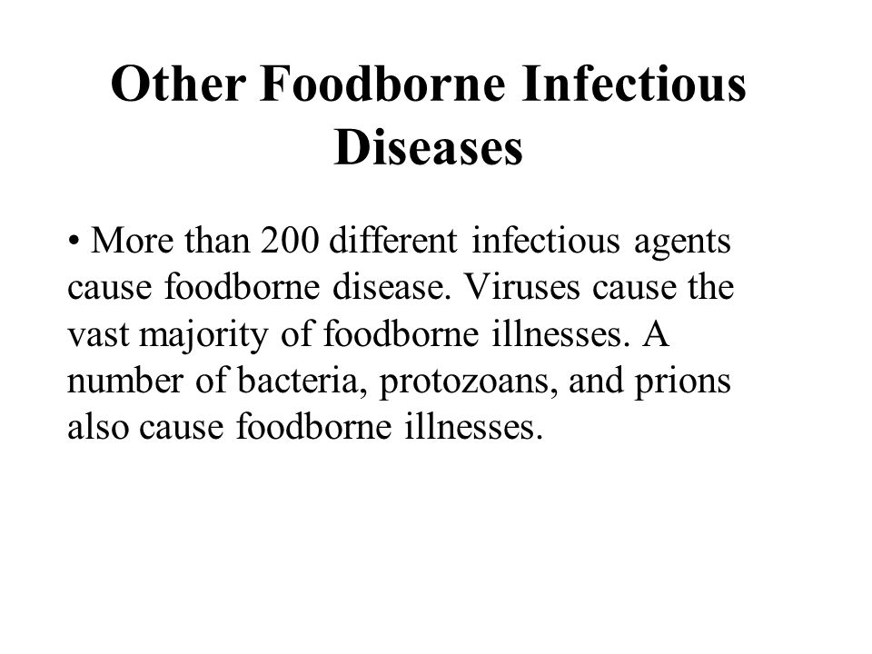 Other Foodborne Infectious Diseases More than 200 different infectious agents cause foodborne disease.