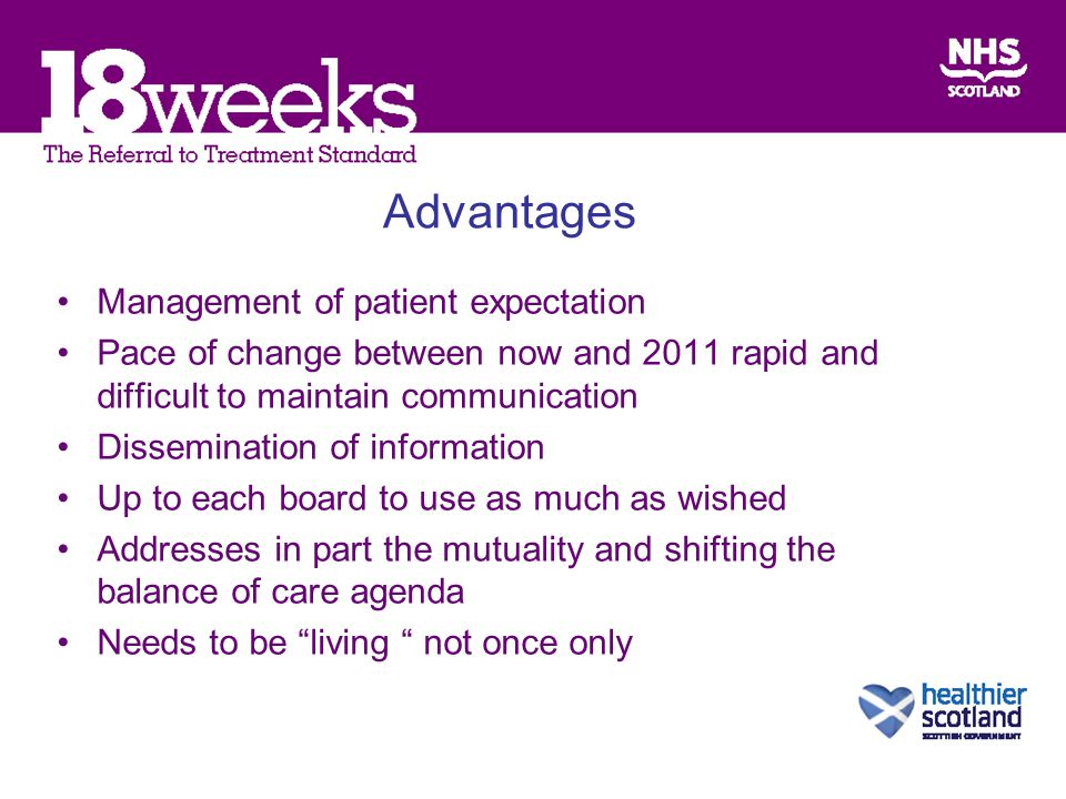 Advantages Management of patient expectation Pace of change between now and 2011 rapid and difficult to maintain communication Dissemination of information Up to each board to use as much as wished Addresses in part the mutuality and shifting the balance of care agenda Needs to be living not once only