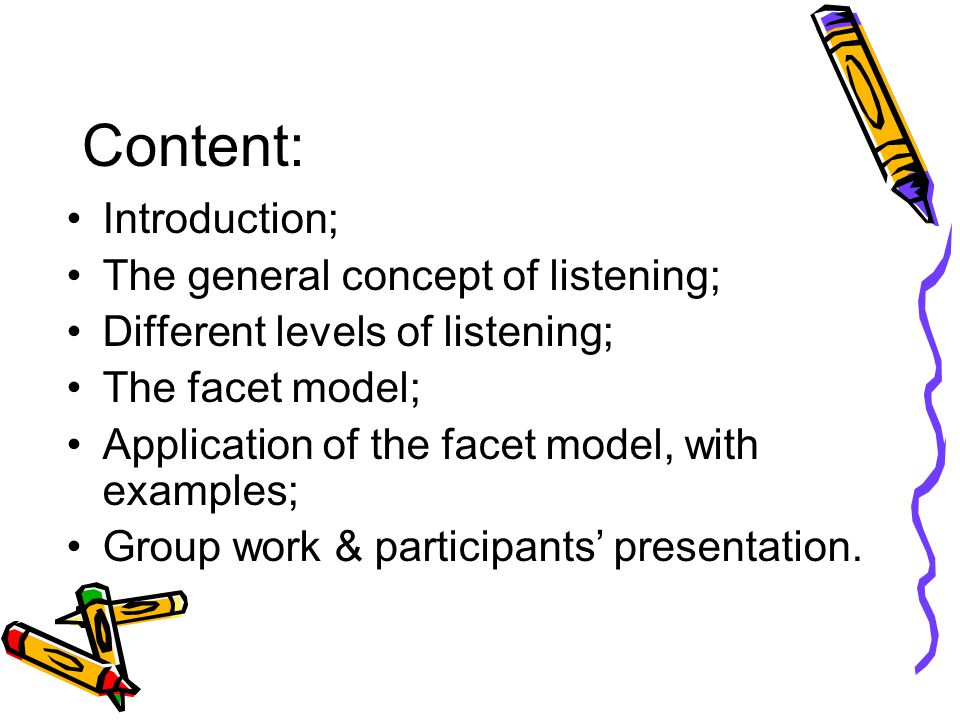 Content: Introduction; The general concept of listening; Different levels of listening; The facet model; Application of the facet model, with examples; Group work & participants' presentation.