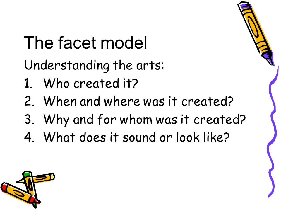 The facet model Understanding the arts: 1.Who created it.
