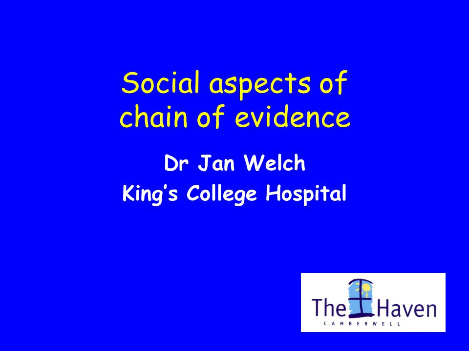 Social aspects of chain of evidence Dr Jan Welch King's College Hospital