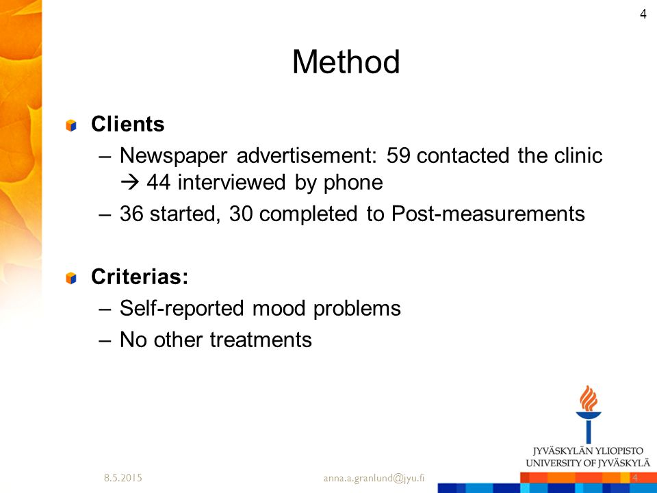 Method Clients –Newspaper advertisement: 59 contacted the clinic  44 interviewed by phone –36 started, 30 completed to Post-measurements Criterias: –