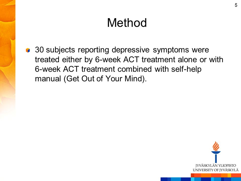 Method 30 subjects reporting depressive symptoms were treated either by 6-week ACT treatment alone or with 6-week ACT treatment combined with self-hel