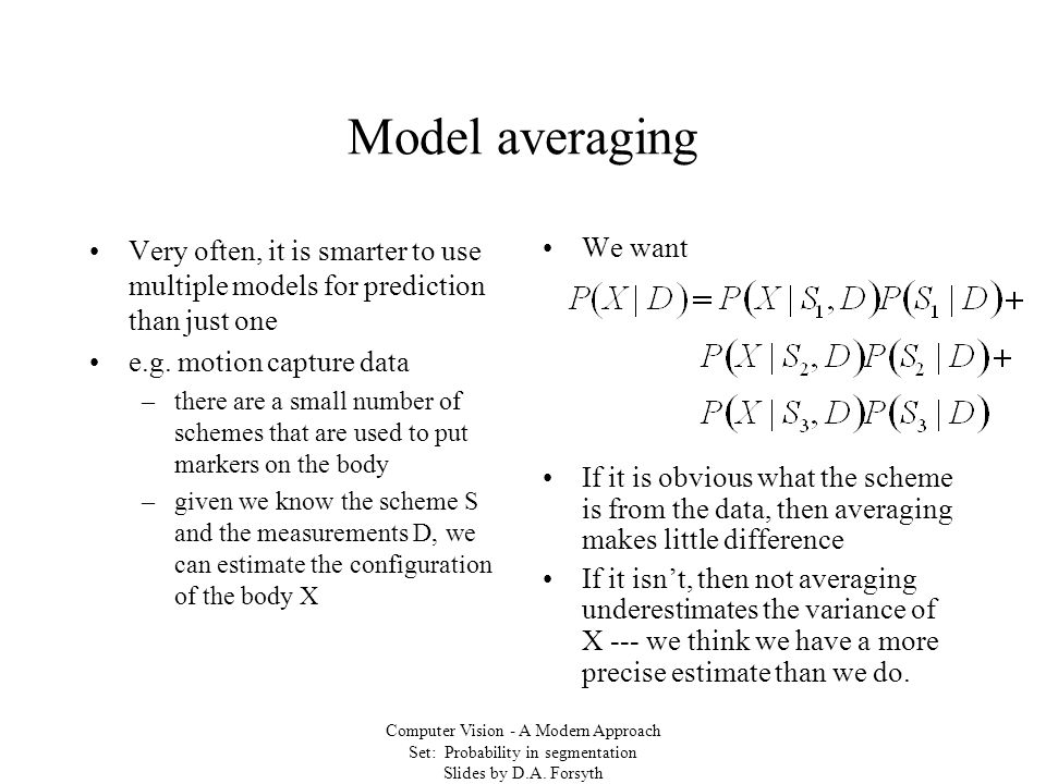 Computer Vision - A Modern Approach Set: Probability in segmentation Slides by D.A.