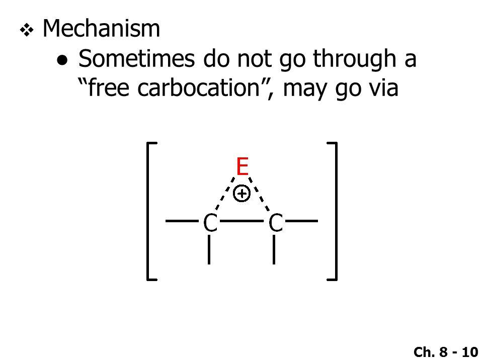 """Ch. 8 - 10  Mechanism ●Sometimes do not go through a """"free carbocation"""", may go via"""