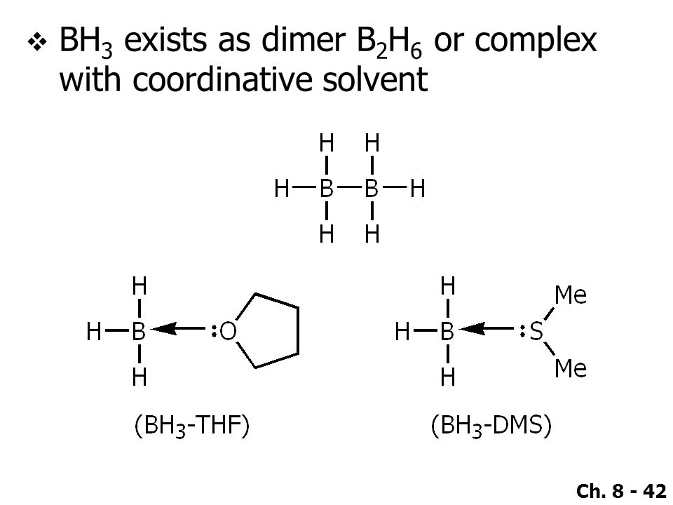 Ch. 8 - 42  BH 3 exists as dimer B 2 H 6 or complex with coordinative solvent
