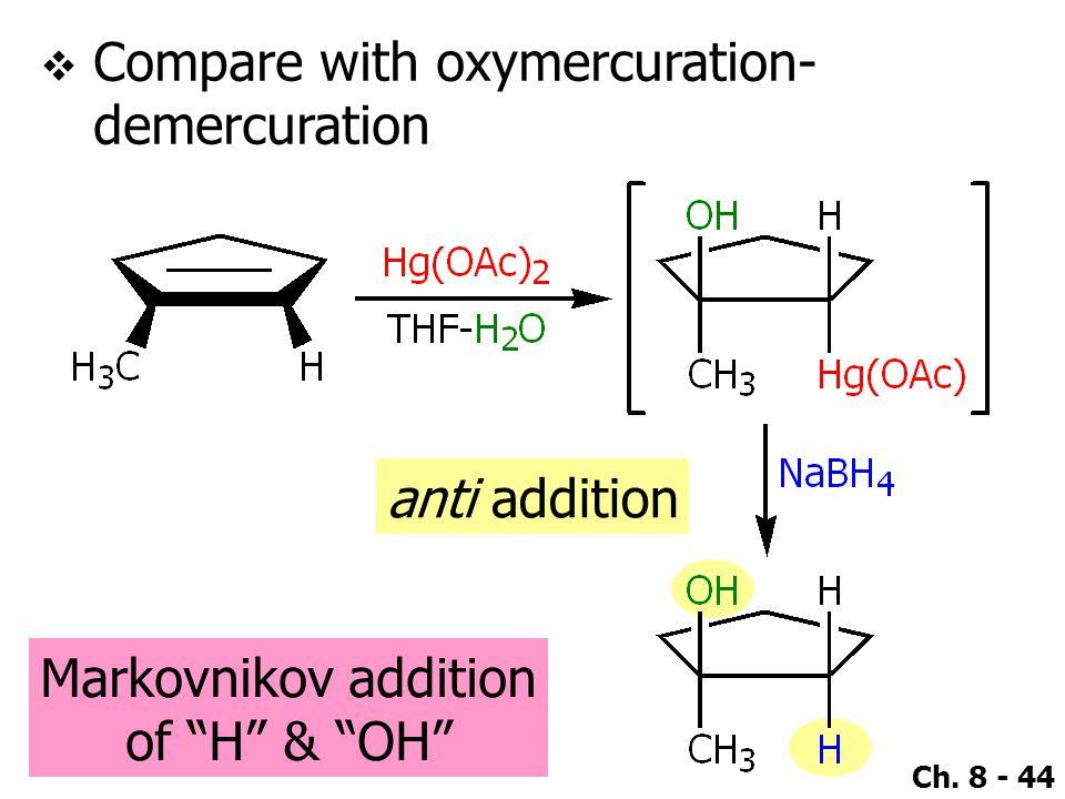 "Ch. 8 - 44 anti addition Markovnikov addition of ""H"" & ""OH""  Compare with oxymercuration- demercuration"