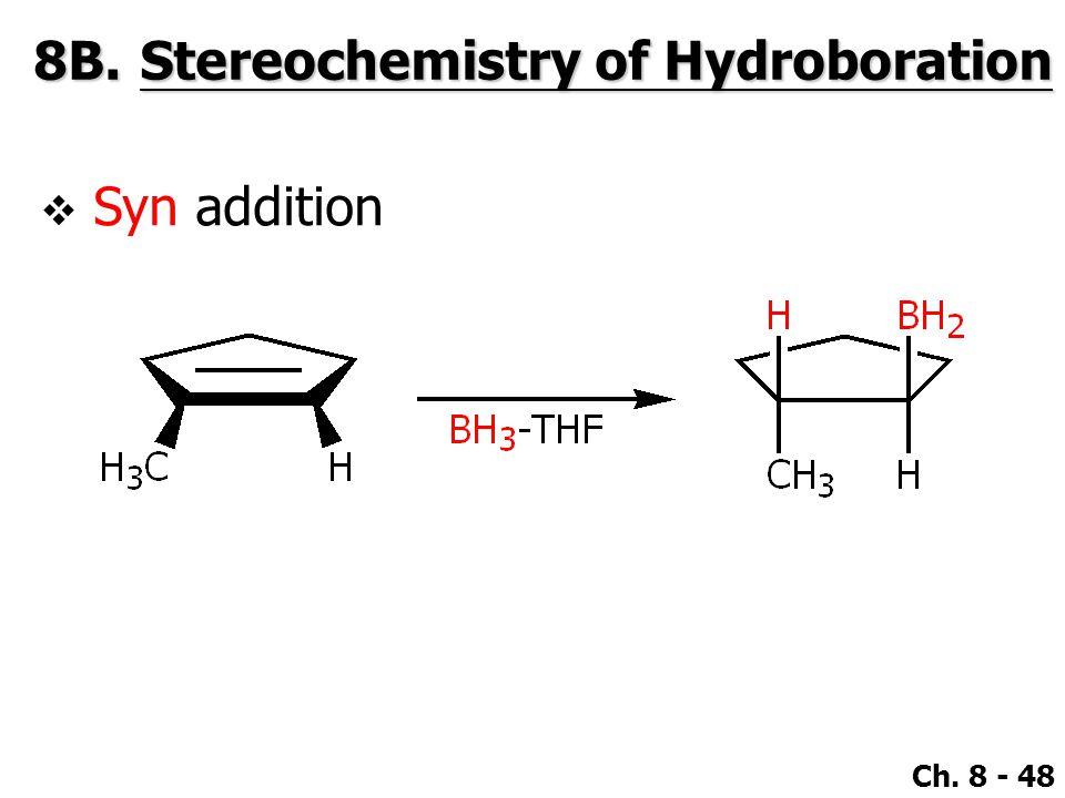 Ch. 8 - 48 8B.Stereochemistry of Hydroboration  Syn addition