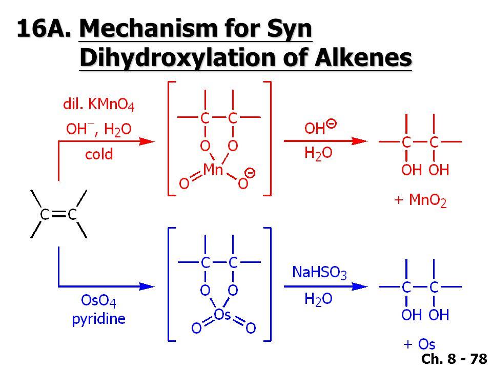 Ch. 8 - 78 16A. Mechanism for Syn Dihydroxylation of Alkenes