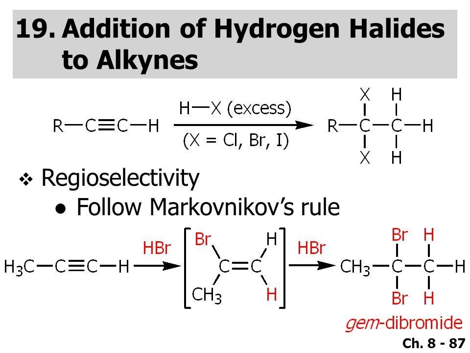Ch. 8 - 87 19.Addition of Hydrogen Halides to Alkynes  Regioselectivity ●Follow Markovnikov's rule