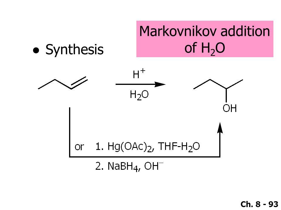 Ch. 8 - 93 ●Synthesis Markovnikov addition of H 2 O