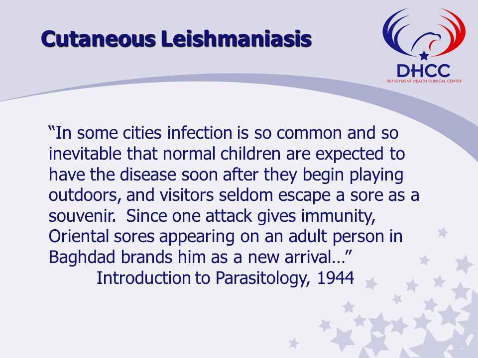 Cutaneous Leishmaniasis In some cities infection is so common and so inevitable that normal children are expected to have the disease soon after they begin playing outdoors, and visitors seldom escape a sore as a souvenir.