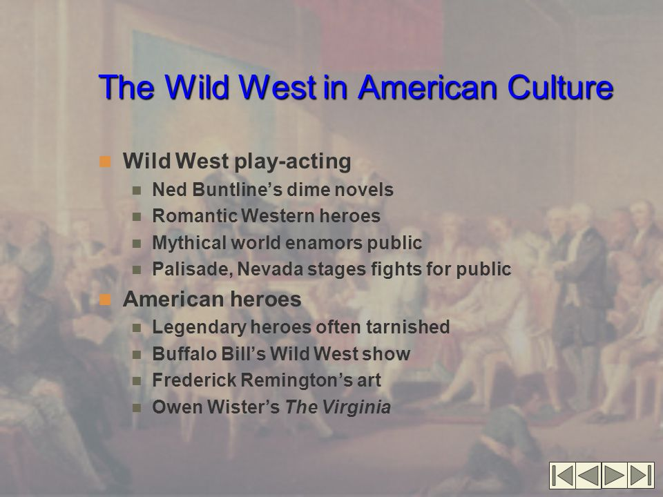 The Wild West in American Culture Wild West play-acting Ned Buntline's dime novels Romantic Western heroes Mythical world enamors public Palisade, Nev