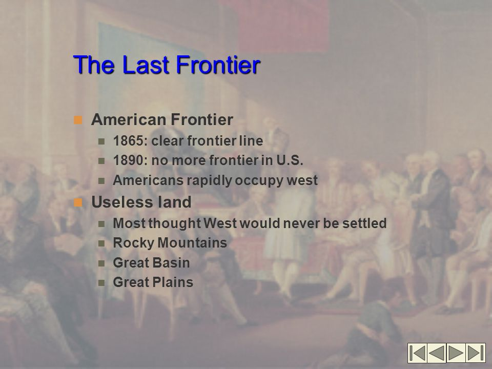 The Last Frontier The Last Frontier (cont.'d) Native peoples of the West Great Basin: Ute Paiute, Shoshone Southwest: Pima, Zuni, Hopi, Navajo, Apache Oklahoma: Civilized tribes from east Great Plains: Nomadic tribes that cling to own ways Plains culture Depend on bison and horses Economy dependent on bison Nomadic Warlike, fighting for horses, women, courage
