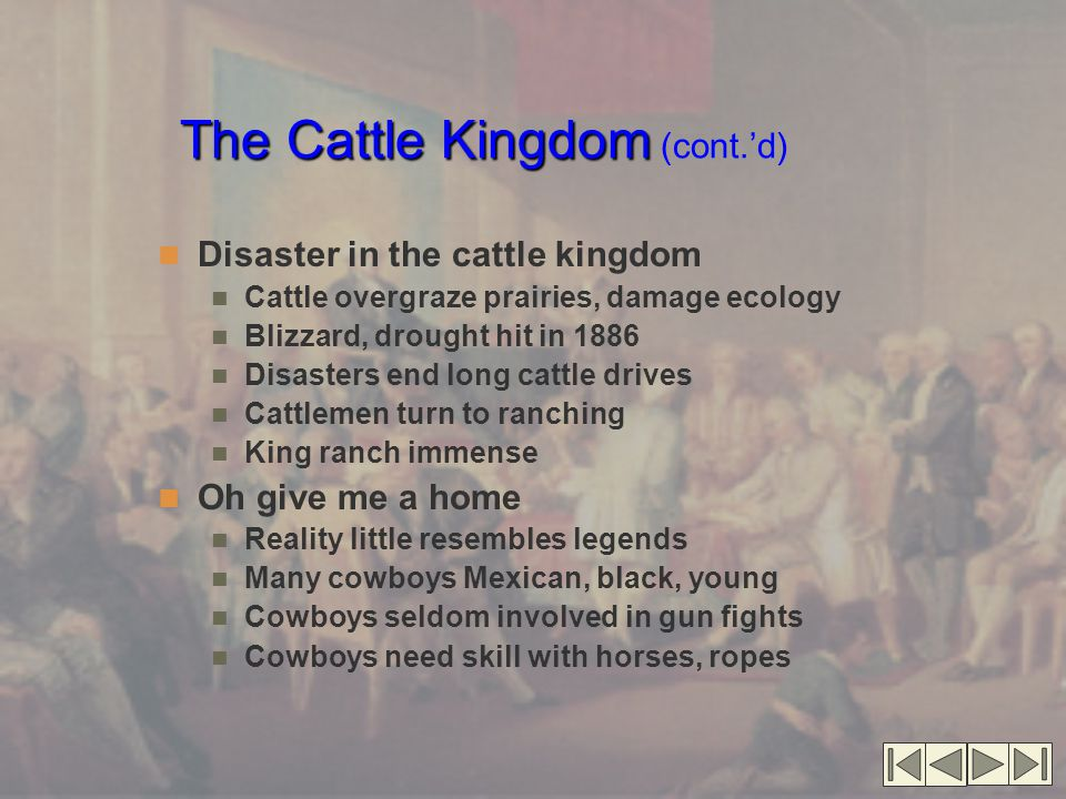 The Cattle Kingdom The Cattle Kingdom (cont.'d) Disaster in the cattle kingdom Cattle overgraze prairies, damage ecology Blizzard, drought hit in 1886