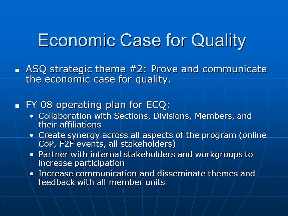 Economic Case for Quality ASQ strategic theme #2: Prove and communicate the economic case for quality.