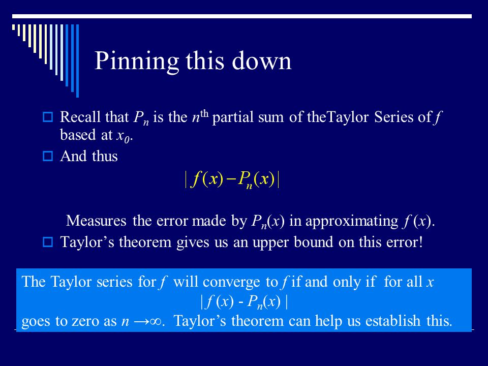 Pinning this down  Recall that P n is the n th partial sum of theTaylor Series of f based at x 0.
