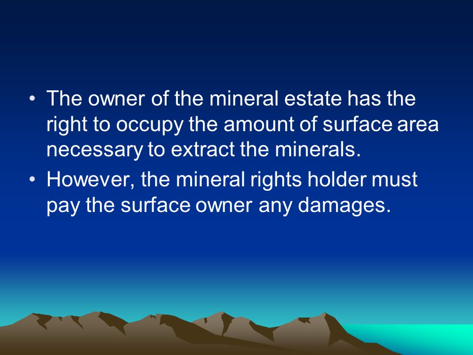 Minerals include: – sand and gravel –precious metals –building stone –gem stones –oil and gas Water rights are separate to mineral rights and are not included in the mineral estate