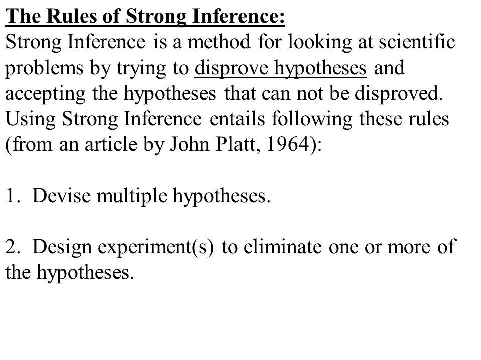 The Rules of Strong Inference: Strong Inference is a method for looking at scientific problems by trying to disprove hypotheses and accepting the hypotheses that can not be disproved.
