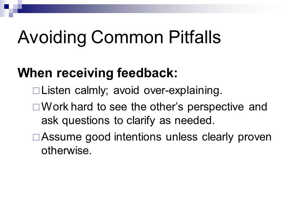 Avoiding Common Pitfalls When receiving feedback:  Listen calmly; avoid over-explaining.
