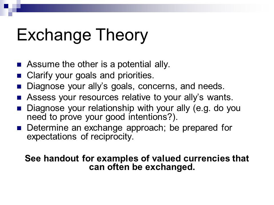 Exchange Theory Assume the other is a potential ally.