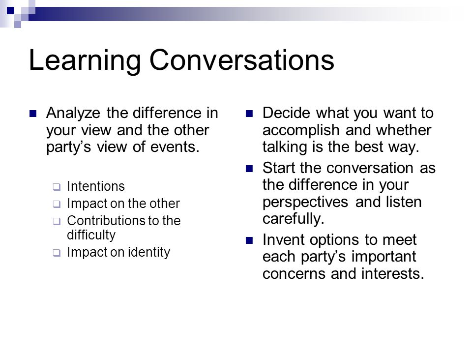 Learning Conversations Analyze the difference in your view and the other party's view of events.