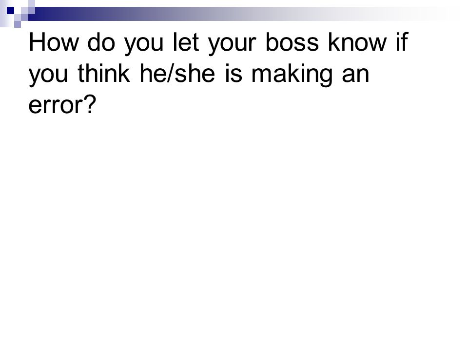How do you let your boss know if you think he/she is making an error
