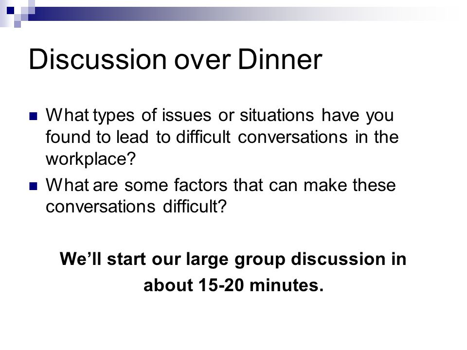 Discussion over Dinner What types of issues or situations have you found to lead to difficult conversations in the workplace.