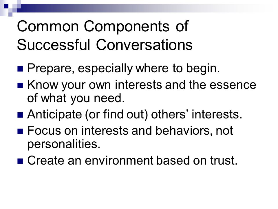Common Components of Successful Conversations Prepare, especially where to begin.