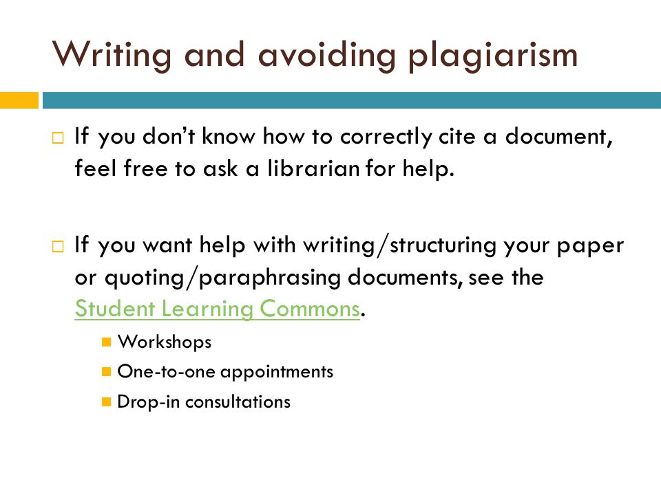 Writing and avoiding plagiarism  If you don't know how to correctly cite a document, feel free to ask a librarian for help.