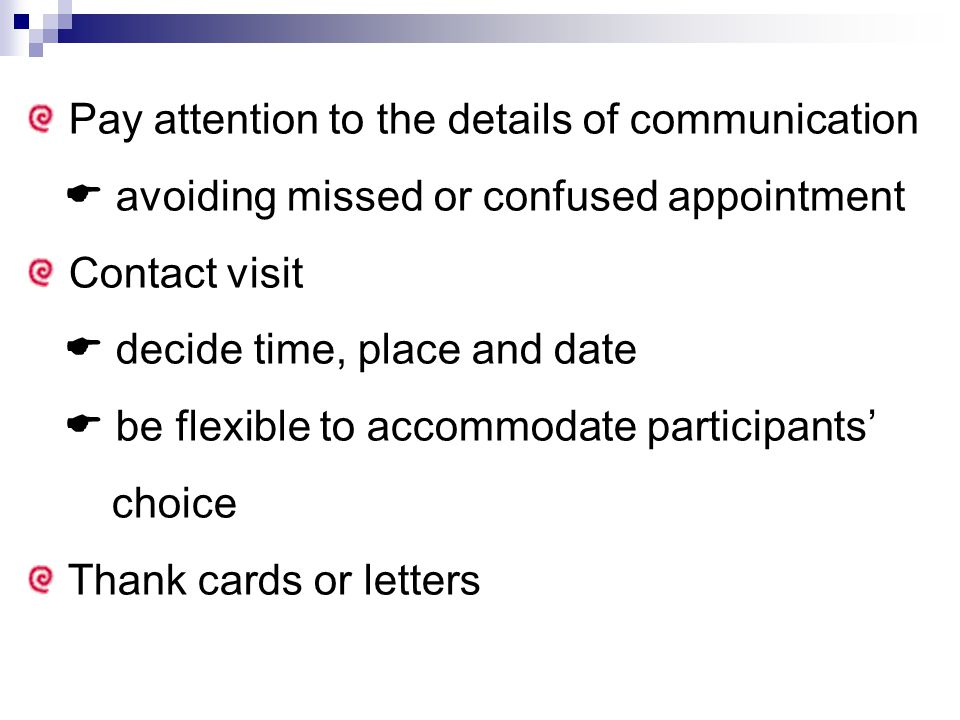Pay attention to the details of communication  avoiding missed or confused appointment Contact visit  decide time, place and date  be flexible to accommodate participants' choice Thank cards or letters