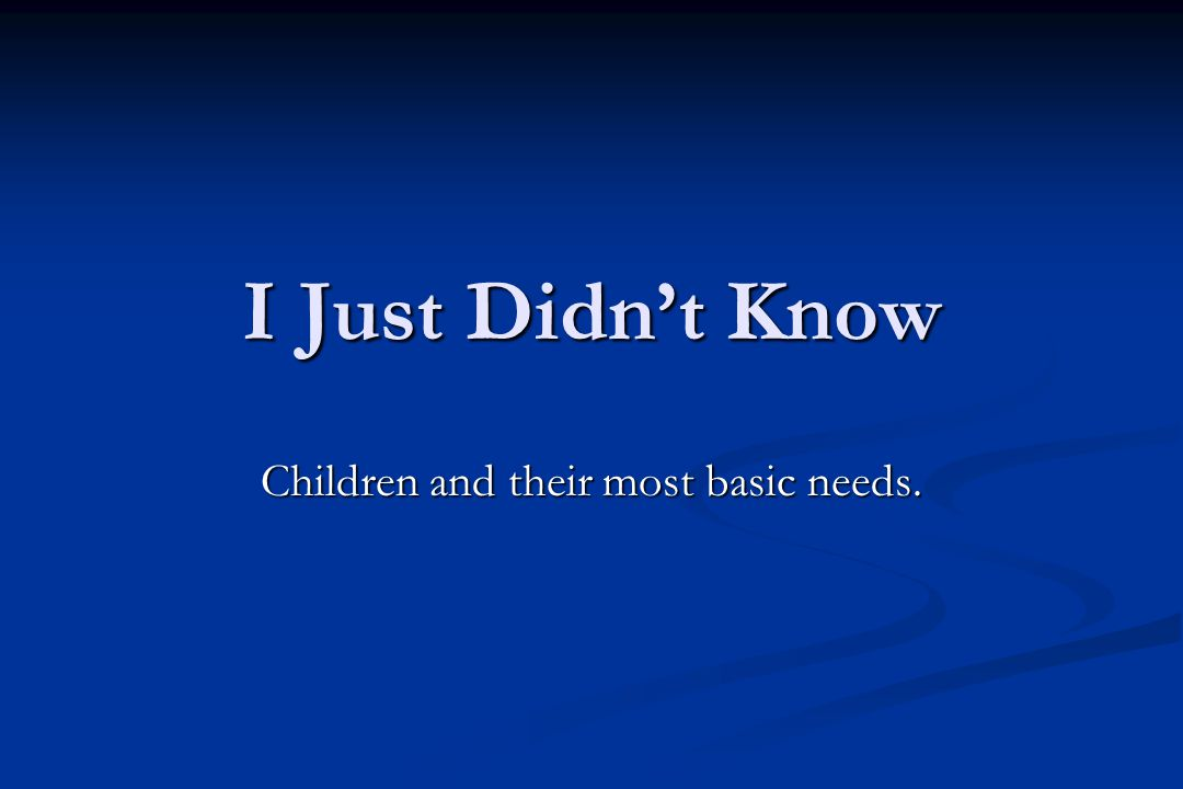 I Just Didn't Know Children and their most basic needs.