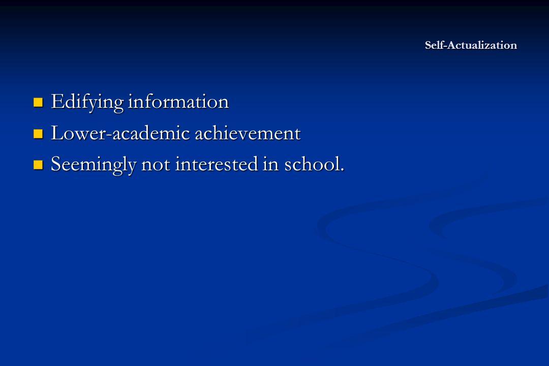 Self-Actualization Edifying information Edifying information Lower-academic achievement Lower-academic achievement Seemingly not interested in school.
