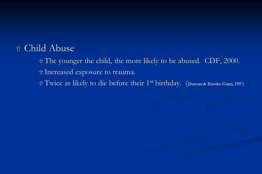  Child Abuse  The younger the child, the more likely to be abused.