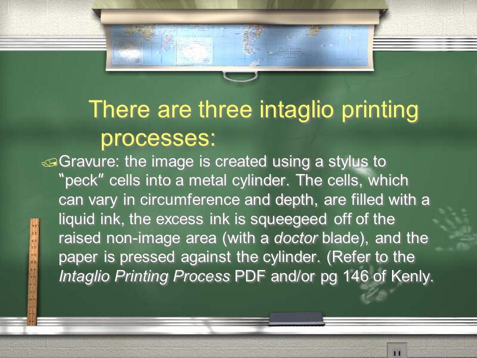 There are three intaglio printing processes:  Gravure: the image is created using a stylus to peck cells into a metal cylinder.