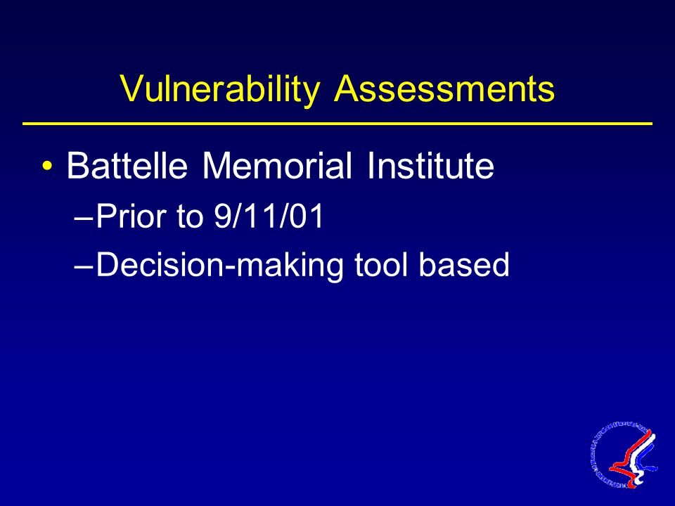 Vulnerability Assessments Battelle Memorial Institute –Prior to 9/11/01 –Decision-making tool based